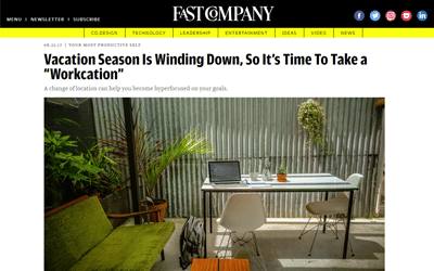 Fast Company: Vacation Season Is Winding Down, So It's Time To Take a Workcation